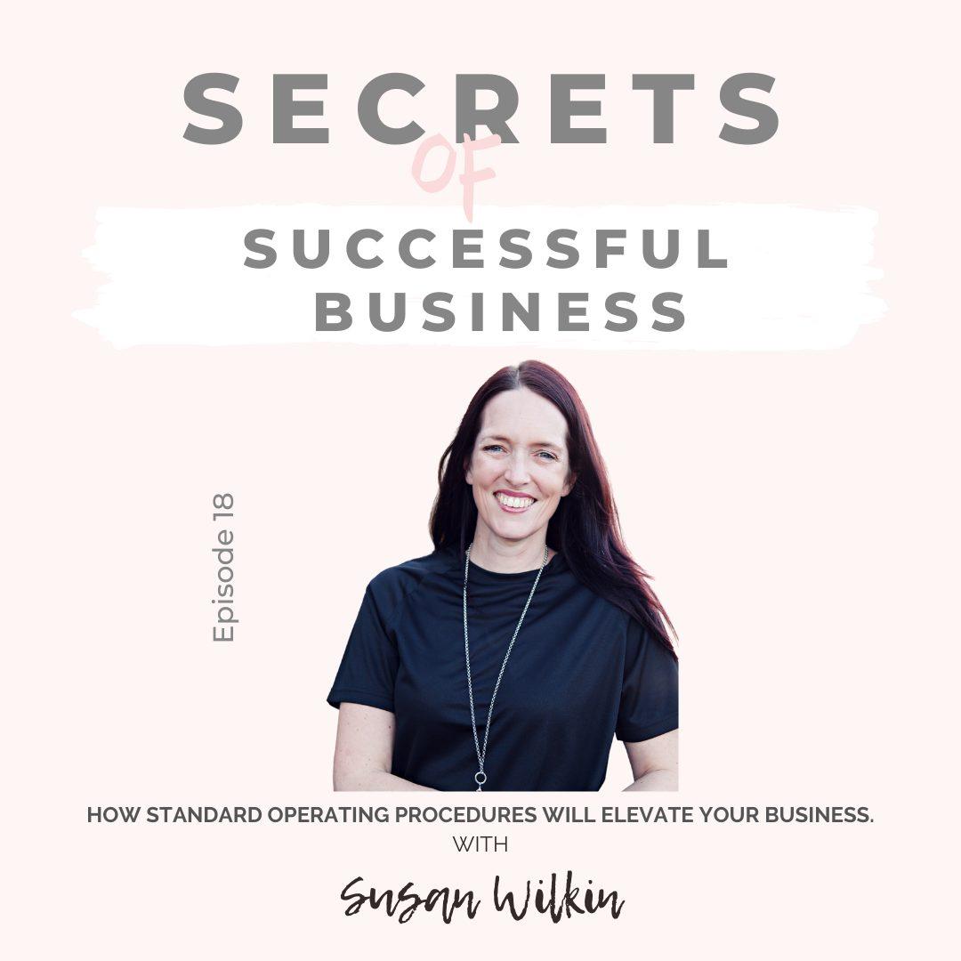 Ep 18: Susan Wilkin – How Standard Operating Procedures will elevate your business.