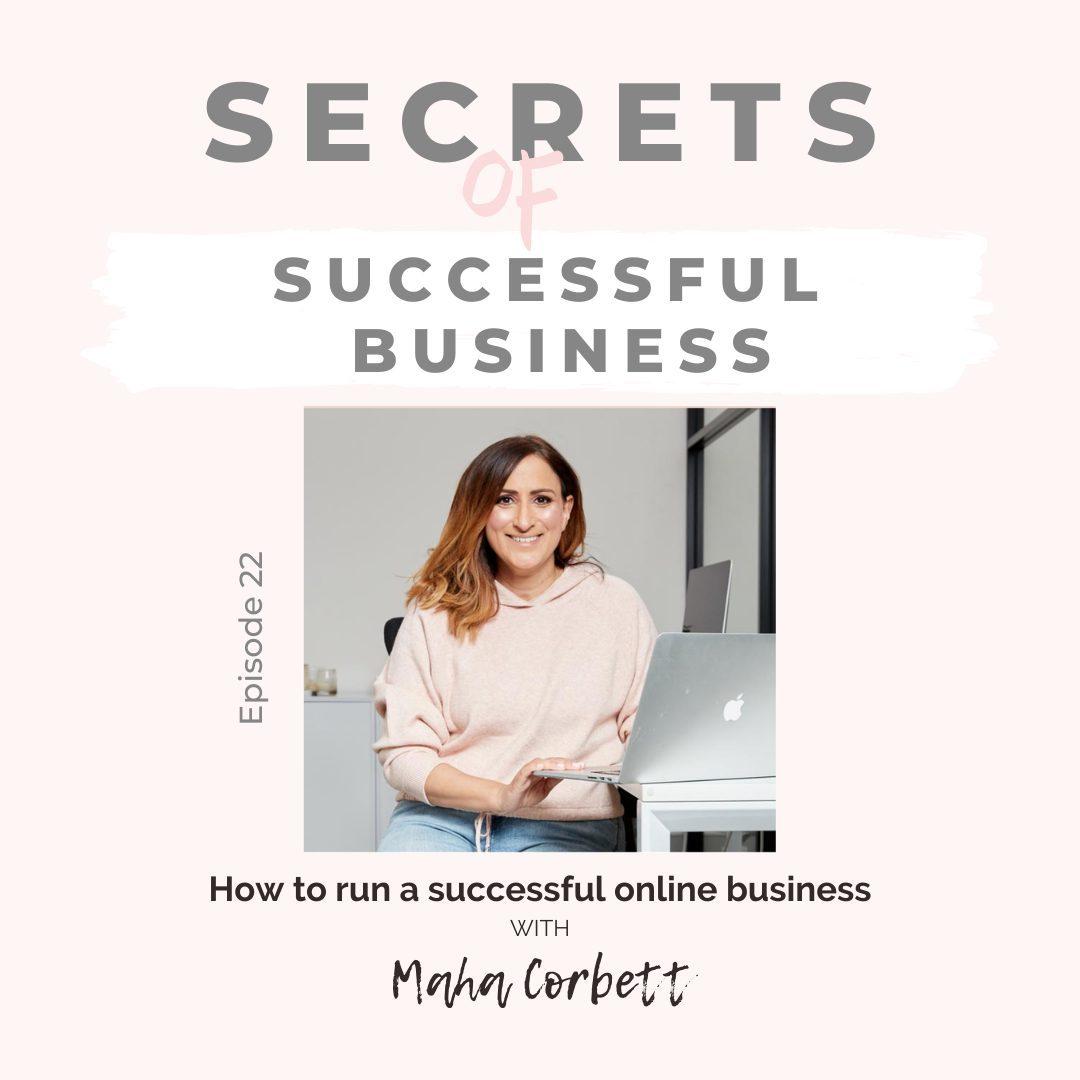Ep 22: Maha Corbett – How to run a successful online business